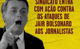 Contra ataques de Jair Bolsonaro a jornalistas, Sindicato entra com ação