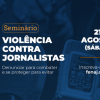 """Fenaj realiza seminário """"Violência contra jornalistas: denunciar para combater e se proteger para evitar"""""""