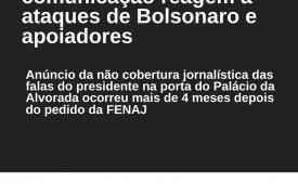 Finalmente empresas de comunicação reagem a ataques de Bolsonaro e apoiadores