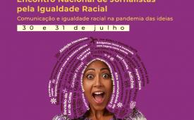 Jornalistas em defesa da igualdade racial realizam webinário sobre comunicação e racismo